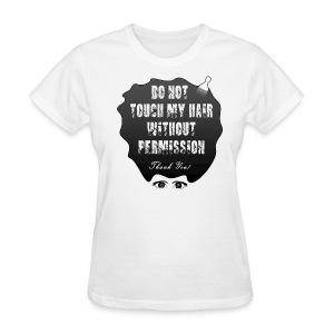 WHITE: Do Not Touch My Hair Without Permission Thank You - Women's T-Shirt