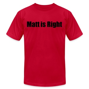 Matt is Right Shirt - Double Sided - Men's T-Shirt by American Apparel