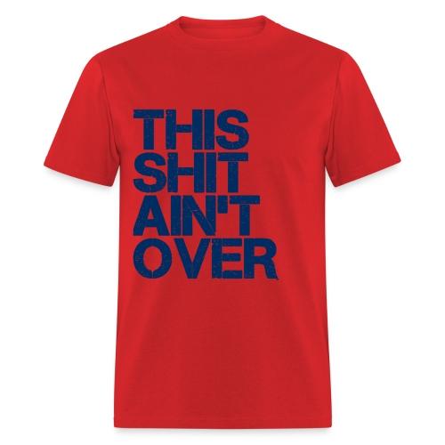 It Ain't Over - Men's T-Shirt