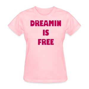 Dreamin is Free Pink Tee - Women's T-Shirt