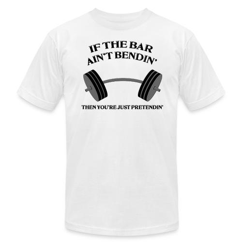 If the Bar Ain't Bendin' Men's American Apparel T-Shirt - Men's Fine Jersey T-Shirt