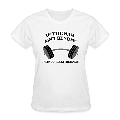 If the Bar Ain't Bendin' Women's Standard Weight T-Shirt - Women's T-Shirt