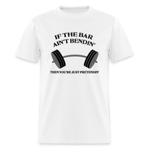 If the Bar Ain't Bendin' Men's Standard Weight T-Shirt - Men's T-Shirt