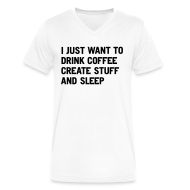T-Shirts ~ Men's V-Neck T-Shirt by Canvas ~ I just want to drink coffee create stuff and sleep V-Neck T-Shirt
