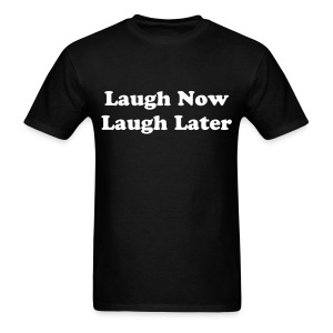 Laugh Now Laugh Later (Black) - Men's T-Shirt