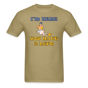 I'm Here You Have 2 Left Men's Standard Weight T-Shirt - Men's T-Shirt