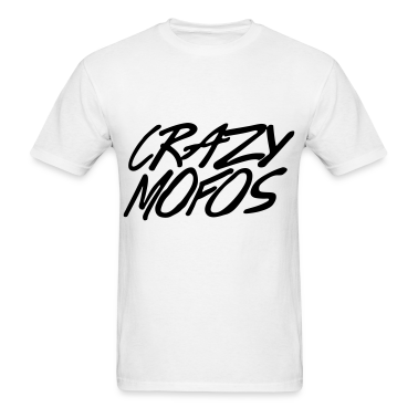 Crazy Mofos T-Shirts
