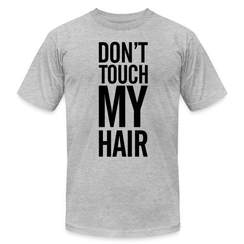 Don't Touch My Hair T-Shirt - Men's Fine Jersey T-Shirt