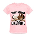 There's No Place Like Home Women's T-Shirts
