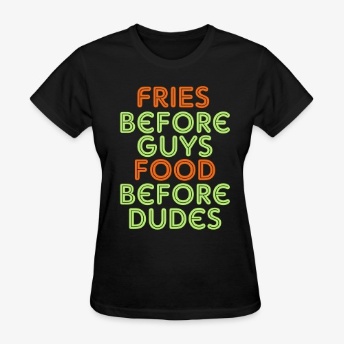 Fries Before Guys  - Women's T-Shirt