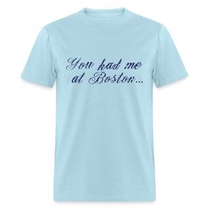 You had me at Boston... - Men's T-Shirt