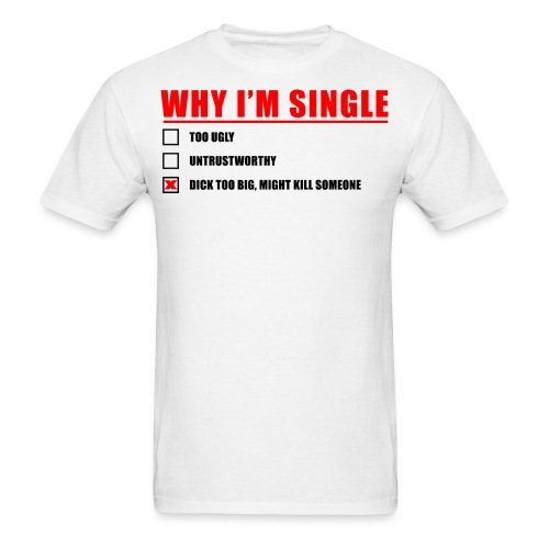 Why I'm Single - Men's T-Shirt