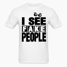 I SEE FAKE PEOPLE