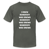 T-Shirts ~ Men's T-Shirt by American Apparel ~ I know Somebody Mens Tee