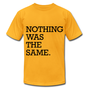 Nothing Was The Same T-Shirts ~ 316