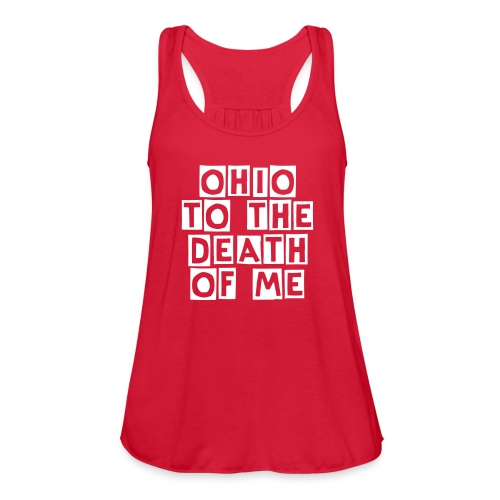 Ohio to the Death of Me - Women's Flowy Tank Top by Bella