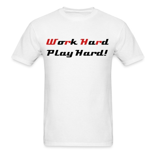 Work Hard! Play Harder! - Men's T-Shirt
