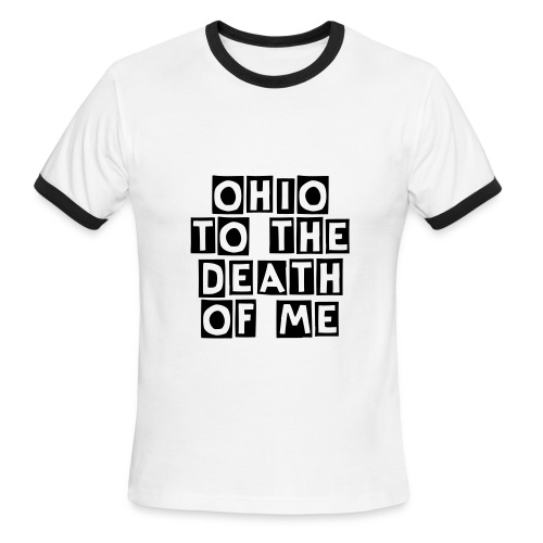 Ohio to the Death of Me - Men's Ringer T-Shirt