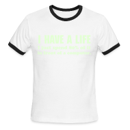 T-Shirts ~ Men's Ringer T-Shirt by American Apparel ~ I HAVE A LIFE (Glow In The Dark!)
