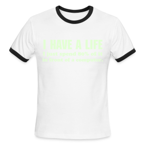 I HAVE A LIFE (Glow In The Dark!) - Men's Ringer T-Shirt