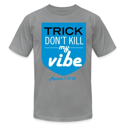 Trick Dont Kill My Vibe - Design 3 - Men's  Jersey T-Shirt