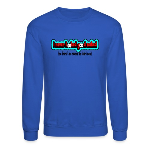 nakedineverlookedgoodnakednoreasontostar - Crewneck Sweatshirt