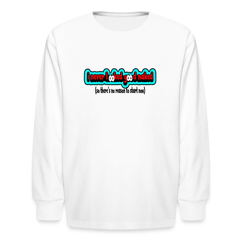 nakedineverlookedgoodnakednoreasontostar - Kids' Long Sleeve T-Shirt