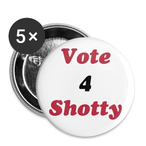 Vote 4 Shotty Campaign Buttons  - Small Buttons