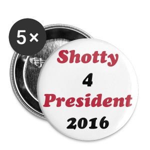 Shotty 4 President Official Campaign Buttons  - Small Buttons