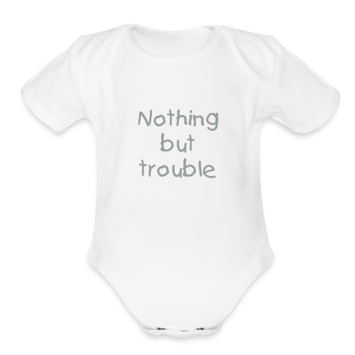 Nothing but trouble - Organic Short Sleeve Baby Bodysuit