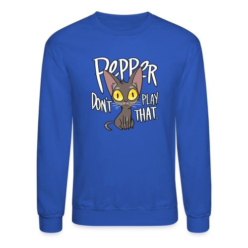 Pepper Don't Play That - Crewneck Sweatshirt