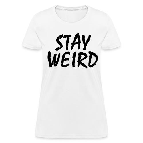 Stay Weird - Women's T-Shirt