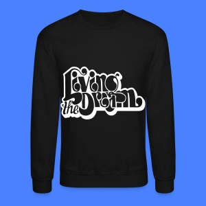 Living The Dream Long Sleeve Shirts - Crewneck Sweatshirt