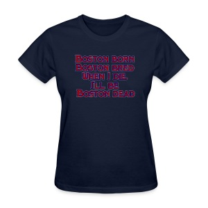 Boston Born Boston Bred - Women's T-Shirt