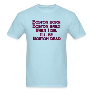 Boston Born Boston Bred - Men's T-Shirt