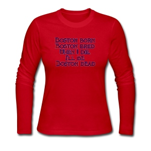 Boston Born Boston Bred - Women's Long Sleeve Jersey T-Shirt