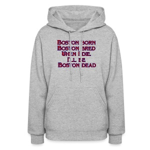 Boston Born Boston Bred - Women's Hoodie
