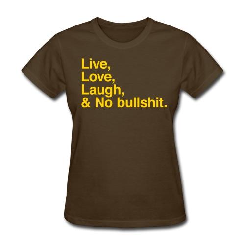 Live,Love,Laugh,& No Bullshit - Women's T-Shirt