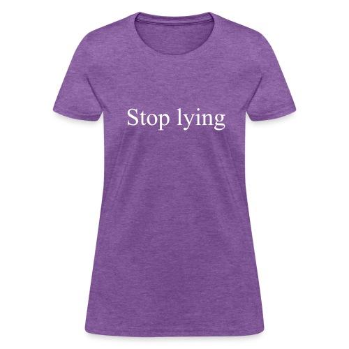 Stop Lying Women's T-Shirt - Women's T-Shirt