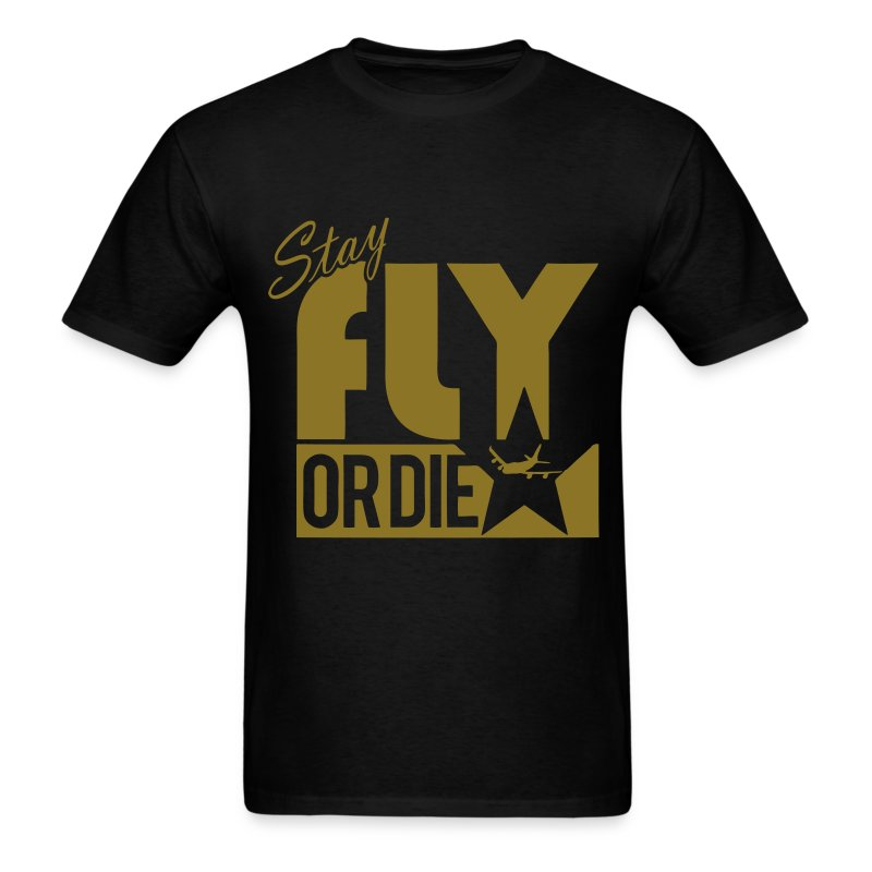 Stay Fly or Die - Men's T-Shirt