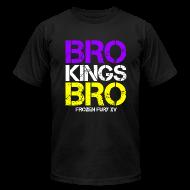 T-Shirts ~ Men's T-Shirt by American Apparel ~ Bro Kings Bro!