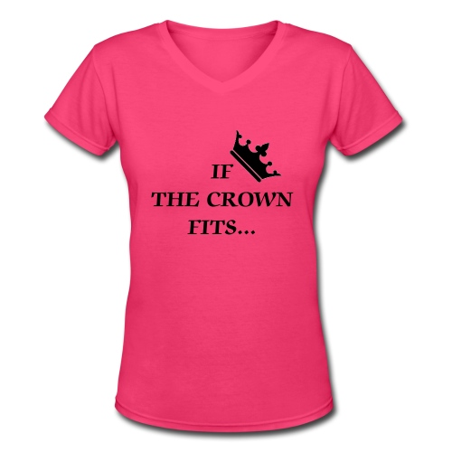 If The Crown Fits - Pink - Women's V-Neck T-Shirt