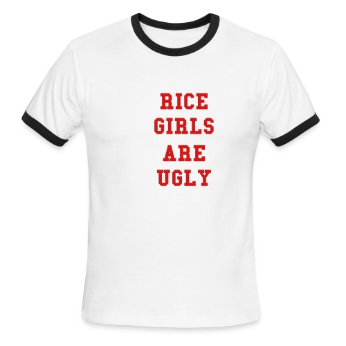 Rice Girls Are Ugly, for the ladies... - Men's Ringer T-Shirt