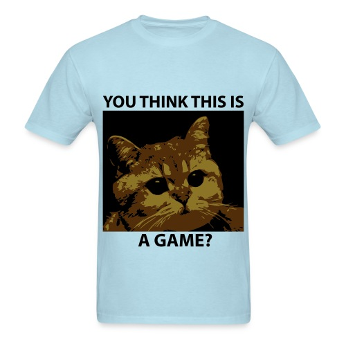 You Think This Is A Game? Men TShirt - Men's T-Shirt