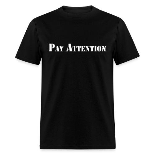 Pay Attention T-Shirt - Men's T-Shirt