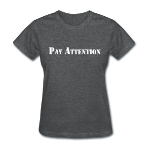 Pay Attention Women's T-Shirt - Women's T-Shirt