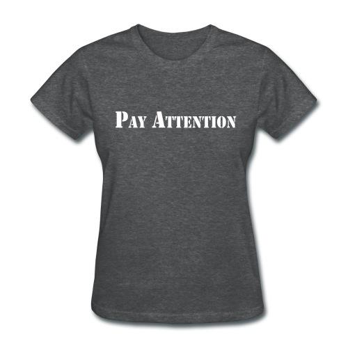 Pay Attention Women's T-Shirt - Women's T-Shirt