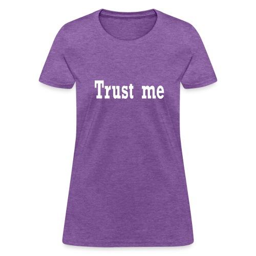 Trust Me Women's T-Shirt - Women's T-Shirt