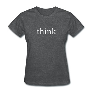 Think Women's T-Shirt - Women's T-Shirt