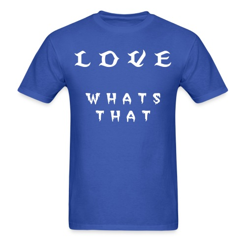Love Whats That - Men's T-Shirt